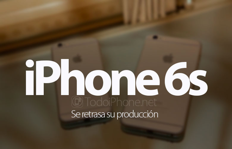 retrasada-produccion-iphone-6s-iphone-6s-plus