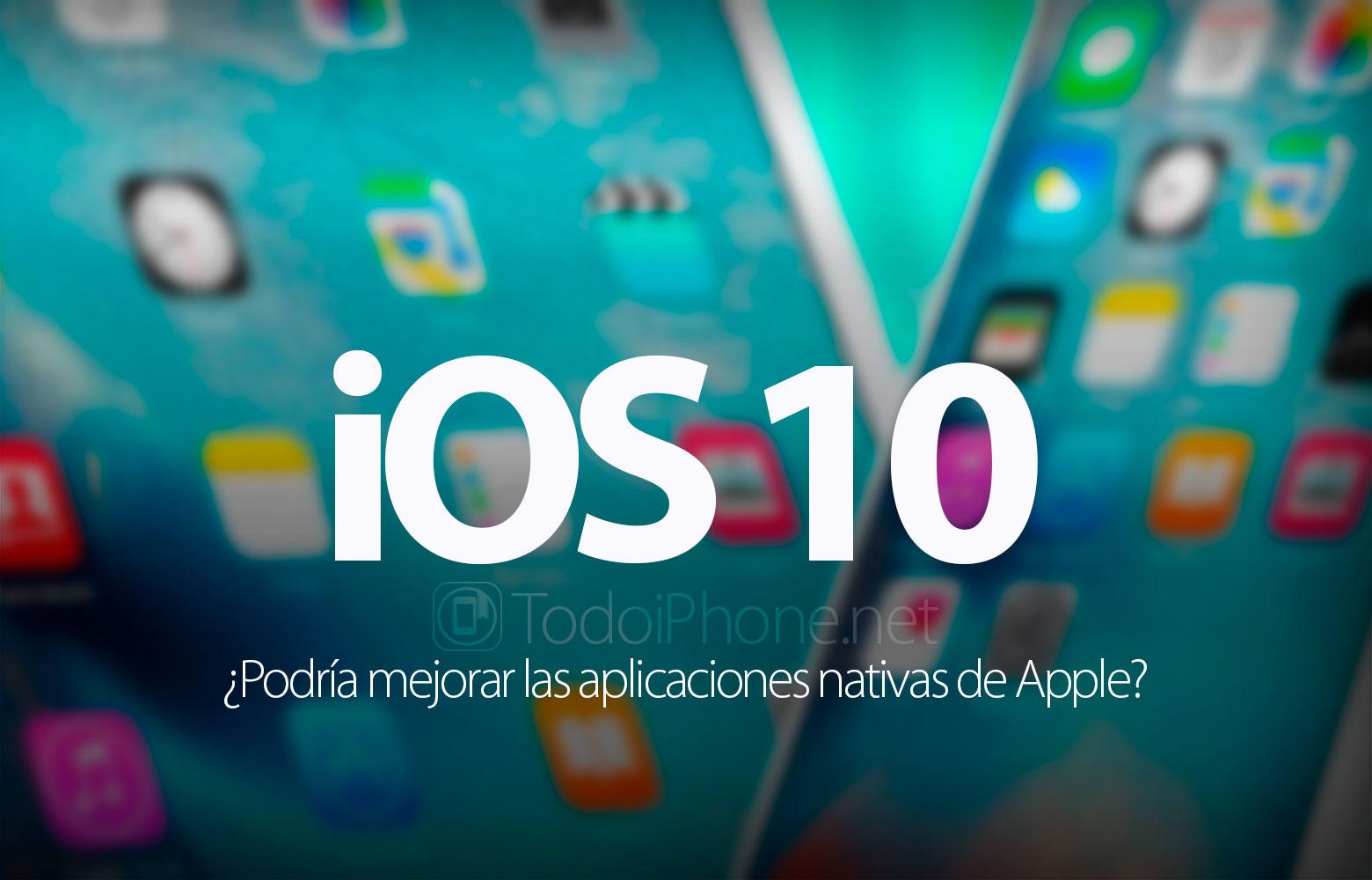 ios-10-podria-mejorar-aplicaciones-nativas-apple