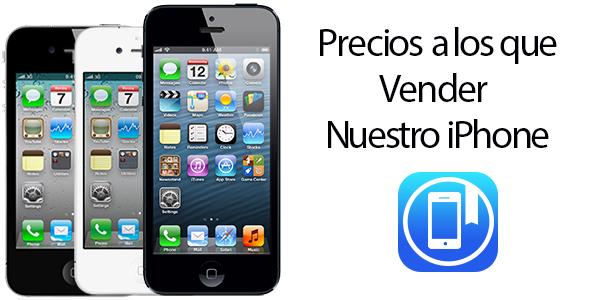 Precios a los que Vender Nuestro Viejo iPhone