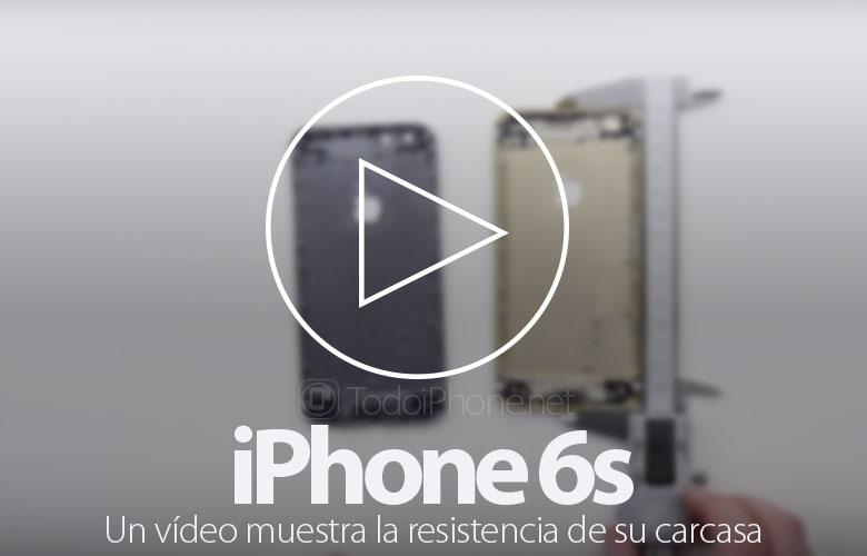 iphone-6s-video-muestra-resistencia-carcasa