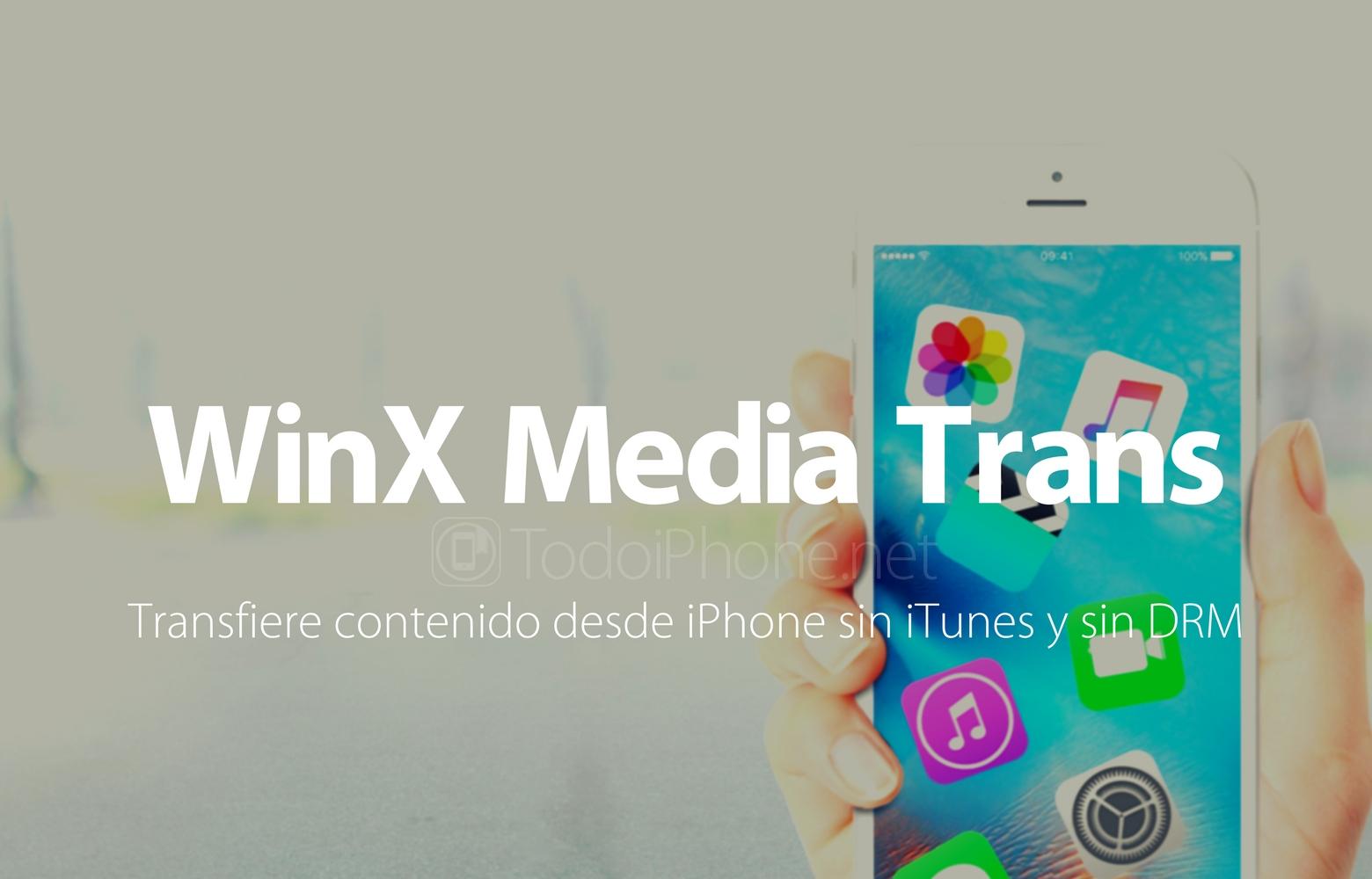 WinX Media Trans, transfiere contenido desde iPhone sin iTunes y sin DRM